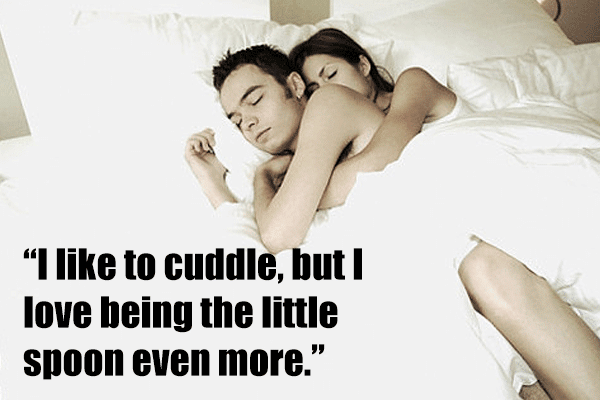 I like to cuddle, but I love being the little spoon even more.