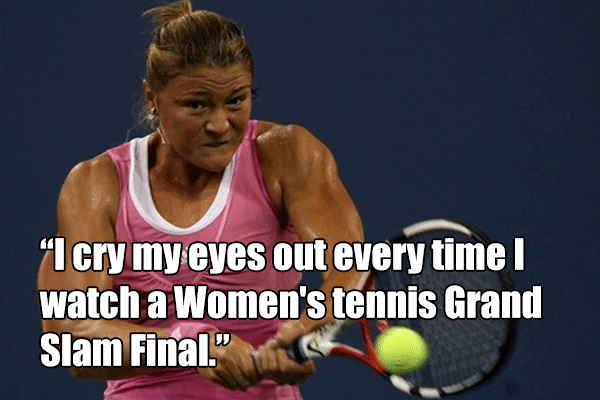 I cry my eyes out every time I watch a Women's tennis Grand Slam Final.